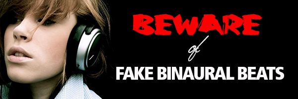 Beware of FAKE Binaurals