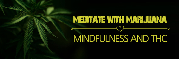 Meditate With Marijuana