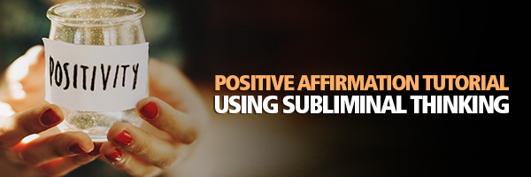 Positive Affirmation Tutorial on Using Subliminal ThinkingThinking