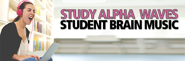 Study Alpha Waves Student Brain Music for Leaning and