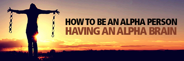 How To Be An Alpha Person