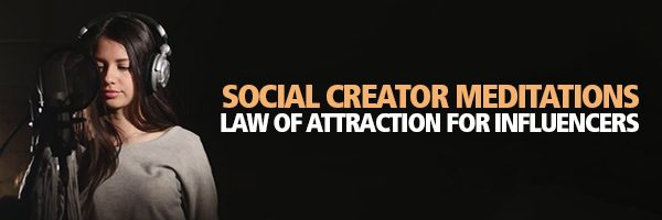 Social Creator Meditations Law of Attraction for Influencers