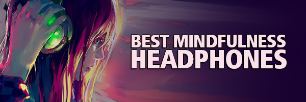 Best Mindfulness Headphones