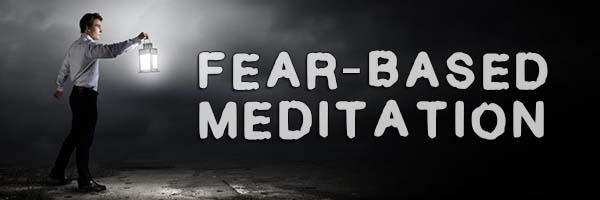 Fear-Based Meditation