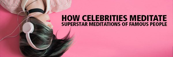 How Celebrities Meditate