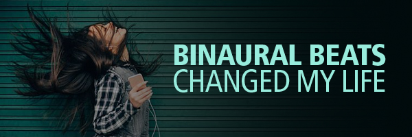 Binaural Beats Changed My Life