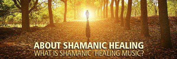About Shamanic Healing