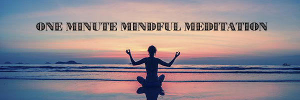 One Minute Mindful Meditation