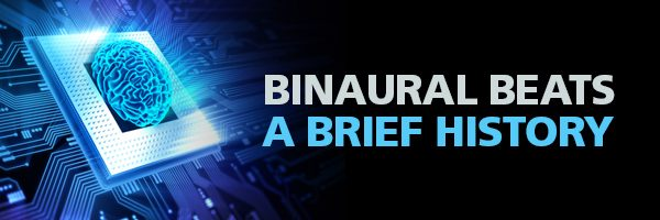 Brief History of Binaural Beats Discovery of Binaural Beats Research on Binaural Beats Uses for Binaural Beats