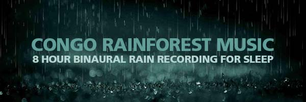 Congo Rainforest Binaural Recording Sleep Music Rain Sounds