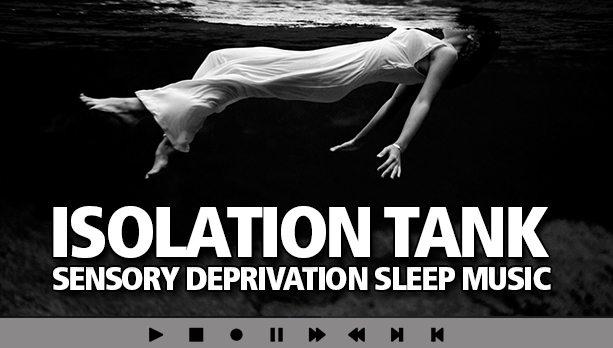 ISOLATION TANK All Night Sensory Deprivation Sleep Music Blog