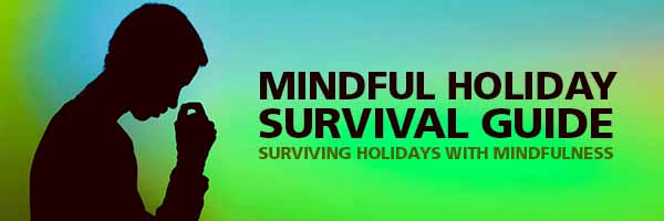 Mindful Holiday Survival Guide - Surviving Holidays with Mindfulness