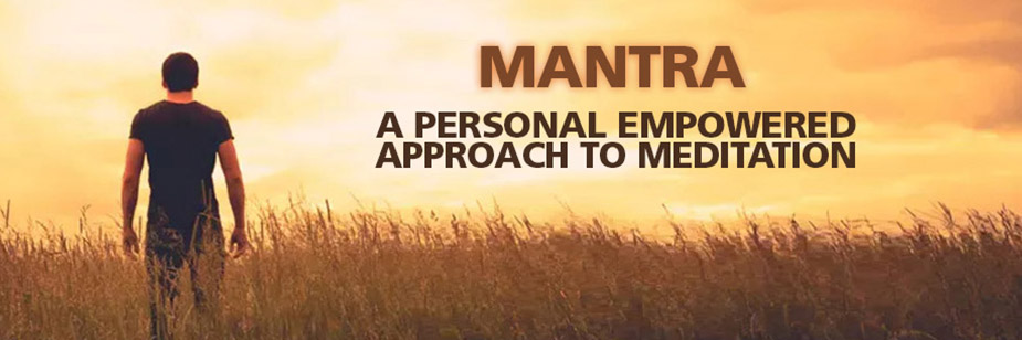 Mantra: An Empowered Approach to Meditation