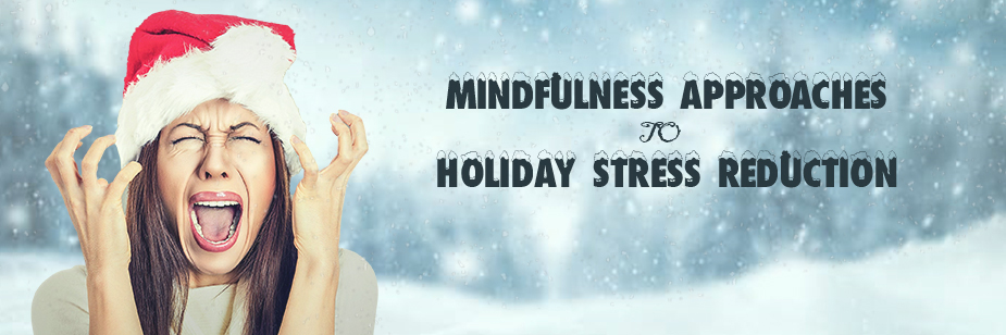 Mindfulness-Based Approaches to Holiday Stress Reduction
