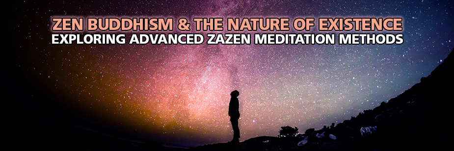 Zazen Meditation: Zen Buddhism and The Nature of Existence