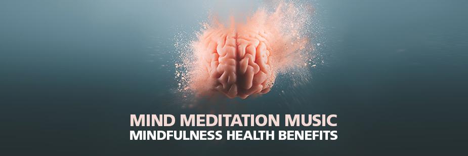 Mind Meditation Music and Mindfulness Health Benefits