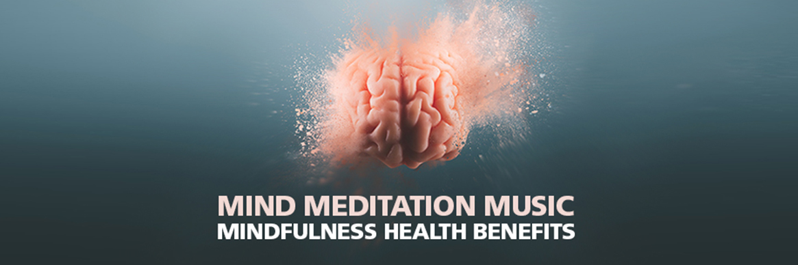 Mind Meditation Music and Mindfulness Health Benefits
