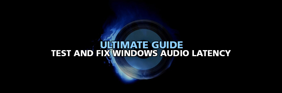 Ultimate Guide to Test and Fix Windows Audio Latency