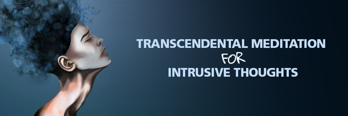 Transcendental Meditation For Intrusive Thoughts