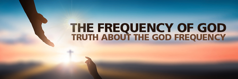 The Frequency of God: Truth About The God Frequency