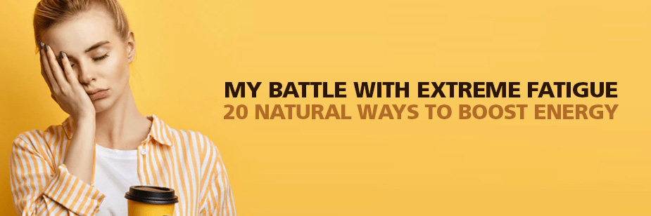 Extreme Fatigue: 20 Ways to Boost Energy